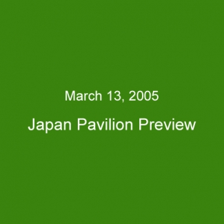 March 13, 2005:Japan Pavilion Preview