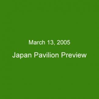 March 13, 2005:Japan Pavilion Preview
