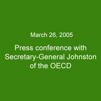 March 26, 2005:Press conference with Secretary-General Johnston of the OECD