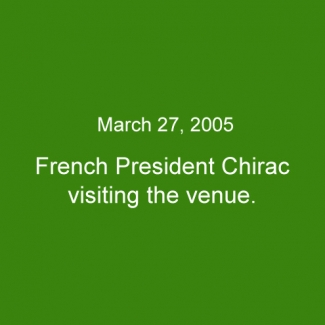 March 27, 2005:French President Chirac visiting the venue.